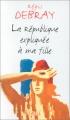 vignette de 'La république expliquée à ma fille (Régis Debray)'