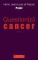 vignette de 'Question(s) cancer (Henri Pujol)'