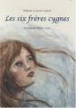 """Afficher """"Les six frères cygnes"""""""