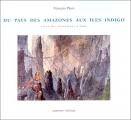 """Afficher """"Du Pays des amazones aux îles Indigo"""""""