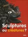 """Afficher """"Sculptures ou créatures ?"""""""