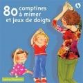 """Afficher """"80 comptines à mimer & jeux de doigts"""""""