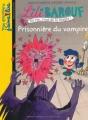 """Afficher """"Lili Barouf : petite princesse et grosses bêtises, sa vie, c'est de la magie<br /> Prisonnière du vampire"""""""