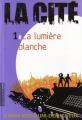 """Afficher """"La Cité - Série complète n° 1 La lumière blanche"""""""