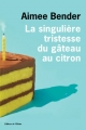 vignette de 'La singulière tristesse du gâteau au citron (Aimee Bender)'