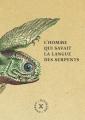 vignette de 'L' homme qui savait la langue des serpents (Andrus Kivirähk)'