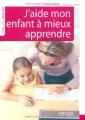 """Afficher """"J'aide mon enfant à mieux apprendre"""""""