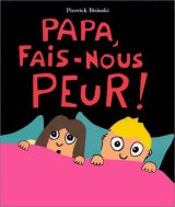 """Afficher """"Papa, fais-nous peur !"""""""