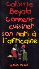 vignette de 'Comment cuisiner son mari à l'africaine (Calixthe Beyala)'
