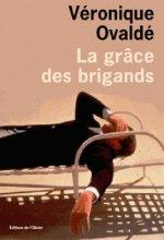 vignette de 'La Grâce des brigands (Véronique Ovaldé)'