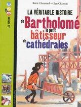 """Afficher """"La Véritable histoire de Bartholomé le petit bâtisseur de cathédrales"""""""