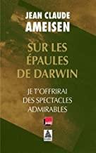 """Afficher """"Sur les épaules de Darwin, sur les épaules des géants n° 02<br /> Je t'offrirai des spectacles admirables"""""""