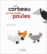 vignette de 'Le corbeau et les trois poules (Patrick Pasques)'
