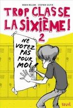 """Afficher """"Trop classe, la sixième ! n° 2 Ne votez pas pour moi !"""""""