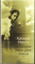 vignette de 'A l'origine notre père obscur (Kaoutar Harchi)'