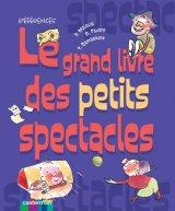 """Afficher """"Le Grand livre des petits spectacles"""""""