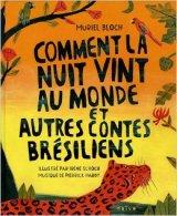"""Afficher """"Comment la nuit vint au monde et autres contes brésiliens"""""""
