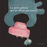 """Afficher """"Le petit gâteau qui ne disait pas merci"""""""