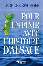 vignette de 'Pour en finir avec l'histoire d'Alsace (Georges Bischoff)'