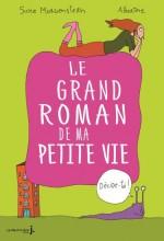"""Afficher """"Grand roman de ma petite vie (Le)"""""""