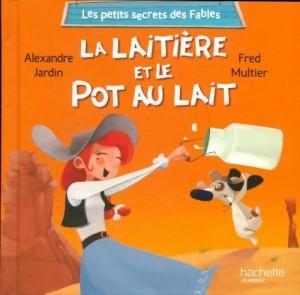 """Afficher """"Les petits secrets des fables n° 3La laitière et le pot au lait"""""""