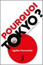 vignette de 'Pourquoi Tokyo ? (Agathe Parmentier)'