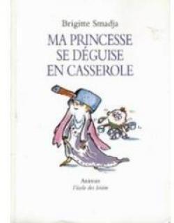 """Afficher """"Ma princesse se déguise en casserole"""""""