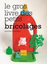 """Afficher """"Le gros livre des petits bricolages"""""""