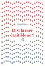 """Afficher """"Et si la mer était bleue ?"""""""