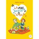 vignette de 'La vraie recette de l'amour (Agnès LAROCHE)'