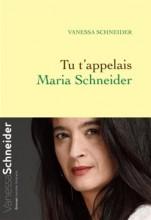 vignette de 'Tu t'appelais Maria Schneider (Vanessa Schneider)'