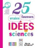 """Afficher """"25 vraies fausses idées en sciences"""""""