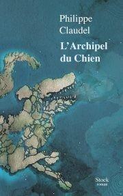 vignette de 'L'archipel du Chien (Claudel, Philippe)'