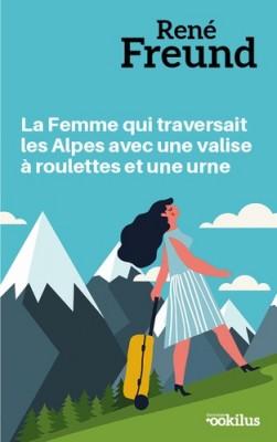 """Afficher """"La femme qui traversait les Alpes avec une valise à roulettes et une urne"""""""
