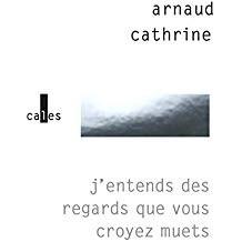 vignette de 'J'entends des regards que vous croyez muets (Arnaud Cathrine)'