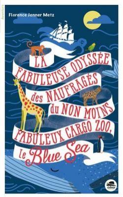 """Afficher """"La Fabuleuse odyssée des naufragés du non moins fabuleux cargo zoo, le Blue Sea"""""""