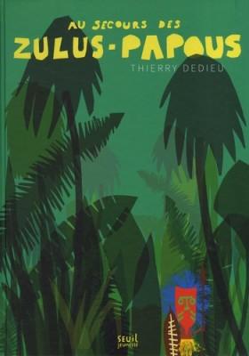 vignette de 'Au secours des Zulus-Papous (Thierry Dedieu)'