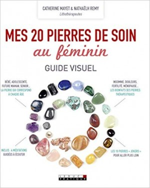 """Afficher """"Mes 20 pierres de soin au féminin, guide visuel : Les bienfaits des pierres thérapeutiques"""""""