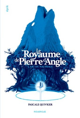 vignette de 'Le royaume de Pierre d'Angle n° Tome 1<br /> L'art du naufrage (Pascale Quiviger)'