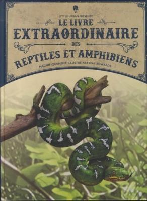 """Afficher """"Le Livre extraordinaire des reptiles et amphibiens"""""""