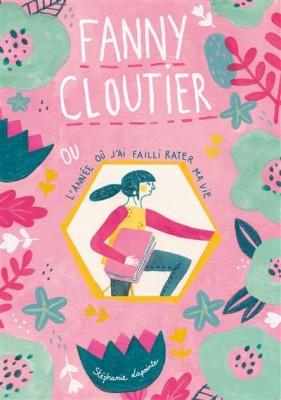 """Afficher """"Fanny Clouitier ou l'Année où j'ai failli rater ma vie"""""""