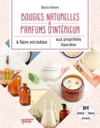 vignette de 'Bougies naturelles & parfums d'intérieur aux propriétés bien-être à faire soi-même (Emilie 1984?-.... Hébert)'