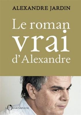 vignette de 'Le roman vrai d'Alexandre (Alexandre Jardin)'