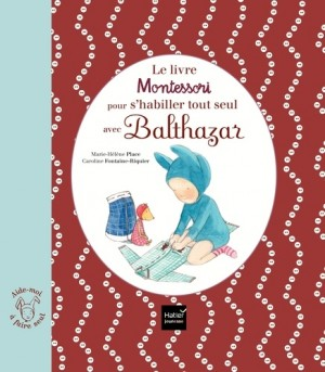 """Afficher """"Le livre Montessori pour s'habiller tout seul avec Balthazar"""""""