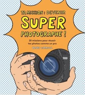 "Afficher ""Ta mission, devenir super photographe !"""