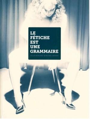"""Afficher """"Le fétiche est une grammaire"""""""