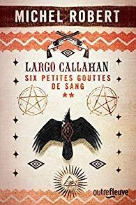 """Afficher """"Largo Callahan n° 2 Six petites gouttes de sang"""""""