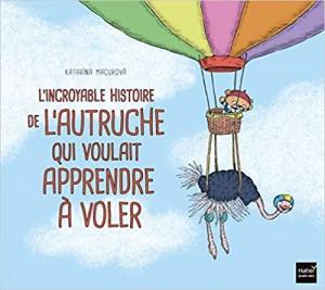 """Afficher """"L'Incroyable histoire de l'autruche qui voulait apprendre à voler"""""""