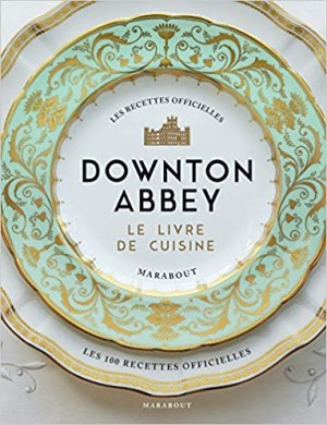 """Afficher """"Downton Abbey, le livre de cuisine"""""""