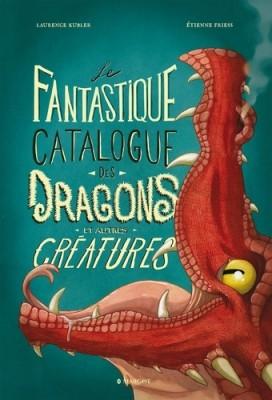 """Afficher """"Le fantastique catalogue des dragons et autres créatures"""""""